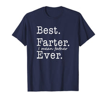 Load image into Gallery viewer, Mens Best Farter I Mean Father Ever T-Shirt
