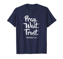 Load image into Gallery viewer, Pray Wait Trust Gospel Bible Sayings Christian T-Shirts
