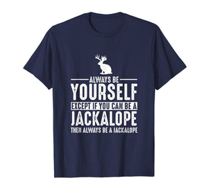 Jackalope - Always Be Yourself Except If You Can Be T-Shirt