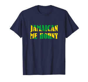 Jamaican me horny - Jamaica Flag Shirt for Men and Women