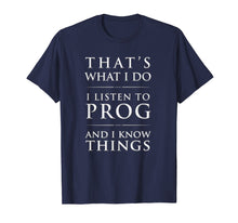 Load image into Gallery viewer, I Listen to Prog And I Know Things Progressive Rock T-Shirt