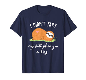 I Didn't Fart My Butt Blew You A Kiss Sloth Funny Shirt