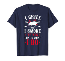 Load image into Gallery viewer, I Grill and I Smoke Things Mens BBQ Shirts Grillmaster Gifts