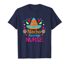 Load image into Gallery viewer, Nacho Average Nurse RN Funny Mexican Fiesta T Shirt Gift