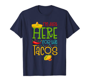 I'm Just Here For The Tacos Cinco De Mayo T-Shirt