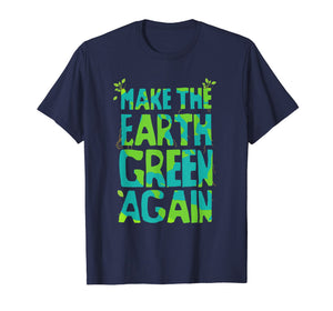 Make The Earth Green Again - Earth T-Shirt For Kids & Adults