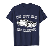 Load image into Gallery viewer, I'm not old I'm classic car t-shirt classic car funny t-shir