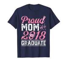 Load image into Gallery viewer, Proud Mom Of A Class 2018 Graduate T shirt Graduation Gift