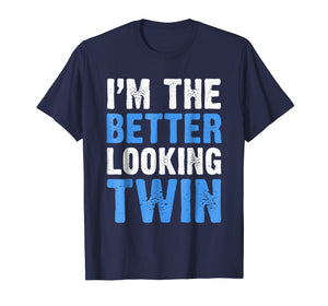 I'm The Better Looking Twin T-Shirt Funny Twins Gift Shirt