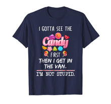 Load image into Gallery viewer, I Gotta See The Candy First Then I Get In The Van T-Shirt