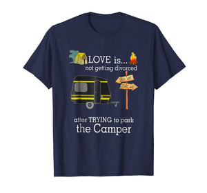 Love Is Not Getting Divorced After Trying To Park Camper Tee