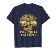 Load image into Gallery viewer, Buddha I'm mostly peace love light and a little go shirt