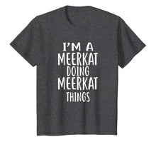 Load image into Gallery viewer, I'm A MEERKAT Doing MEERKAT Things T-Shirt