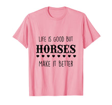 Load image into Gallery viewer, Life Is Good But Horses Make It Better T-Shirt
