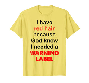 Red Hair Because God Knew I Needed A Warning Label T-Shirt