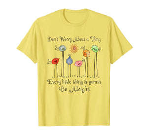 Every Little Thing Is Gonna Be Alright Bird Tee Shirt Gift