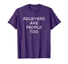 Load image into Gallery viewer, Relievers Are People Too T-shirt Sports Funny Quotes Tee