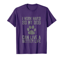 Load image into Gallery viewer, I Work Hard So My Dog Can Live A Better Life Funny T-shirt