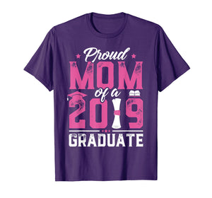 Proud Mom Of A Class Of 2019 Graduate TShirt Graduation Gift