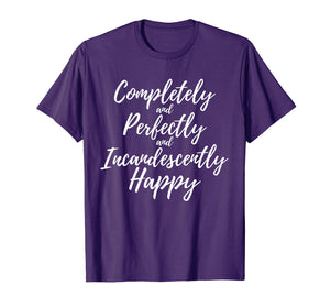 Completely Perfectly Incandescently Happy Book Lover T-Shirt