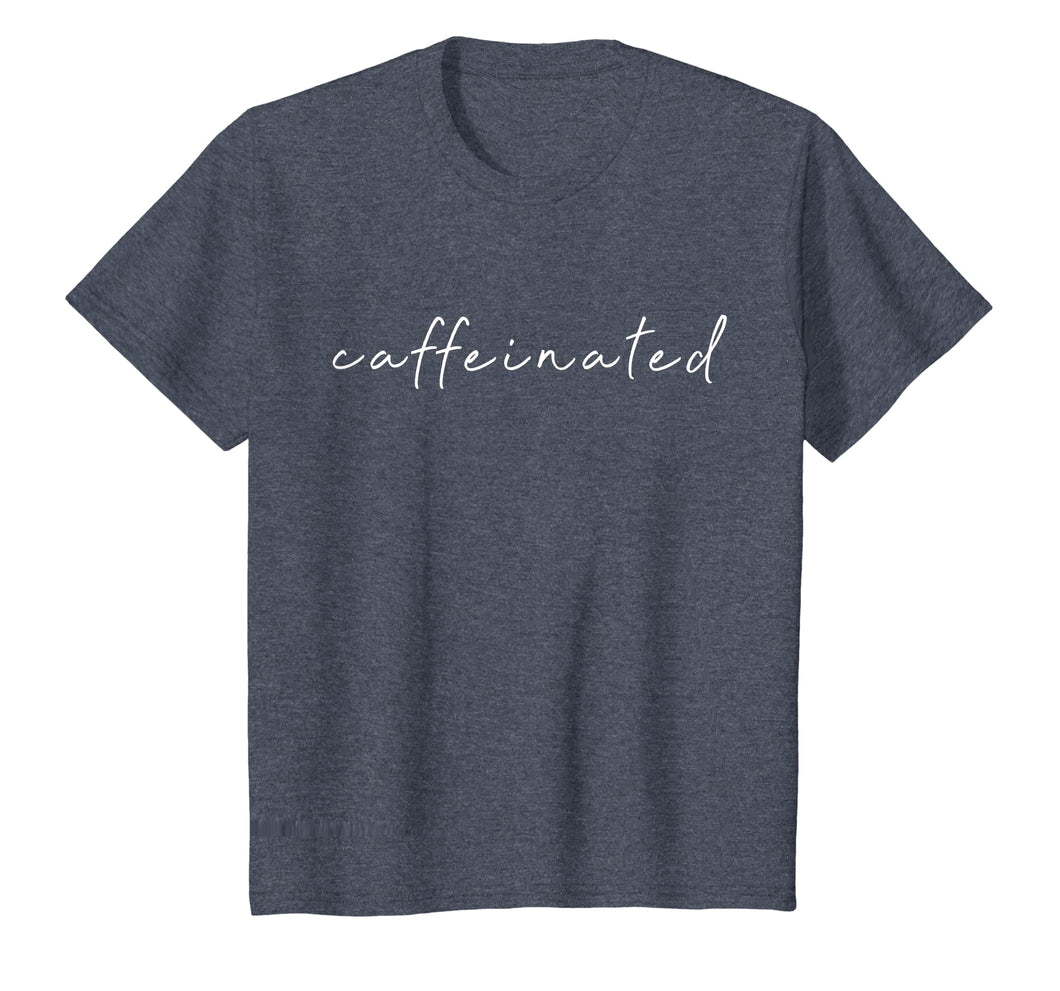 Caffeinated Coffee Lover T Shirt | Caffein Coffee Shirt