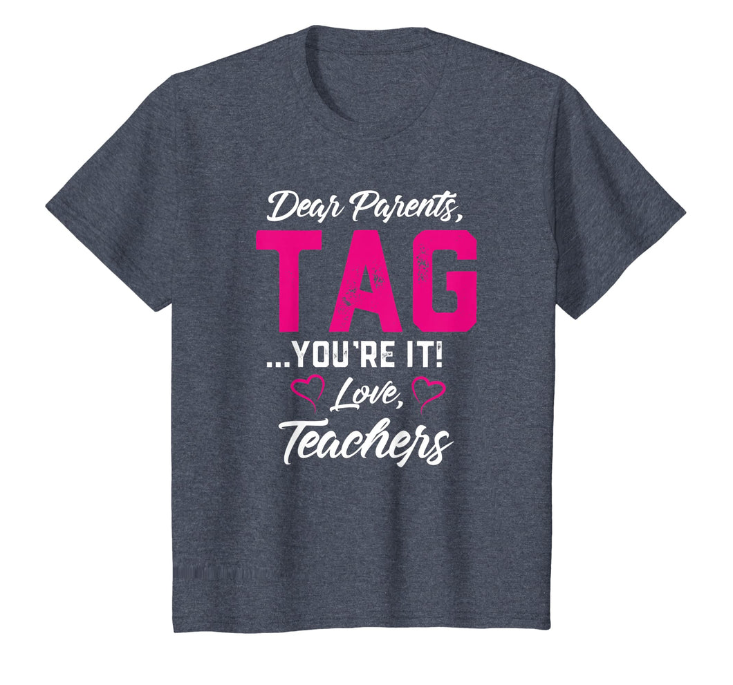 Dear Parents Tag You're It Love Teachers TShirt Funny Gift