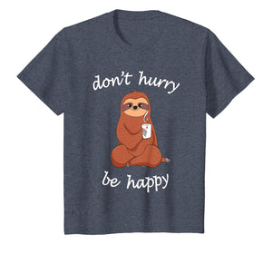 Don't Hurry Be Happy Sloth T-Shirt - Cute / Funny Sloth Joke