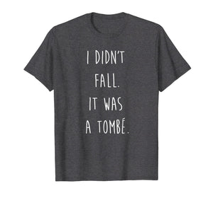 Ballet T-Shirt, I didn't fall, it was a tombe