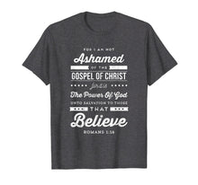 Load image into Gallery viewer, I Am Not Ashamed of the Gospel Christian tshirt