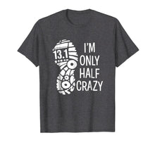 Load image into Gallery viewer, I'm only half crazy funny 13.1 marathon t-shirt gift runner