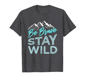 Be Brave Stay Wild T-Shirt Wilderness Outdoors Hiking Blue