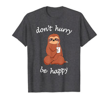 Load image into Gallery viewer, Don't Hurry Be Happy Sloth T-Shirt - Cute / Funny Sloth Joke