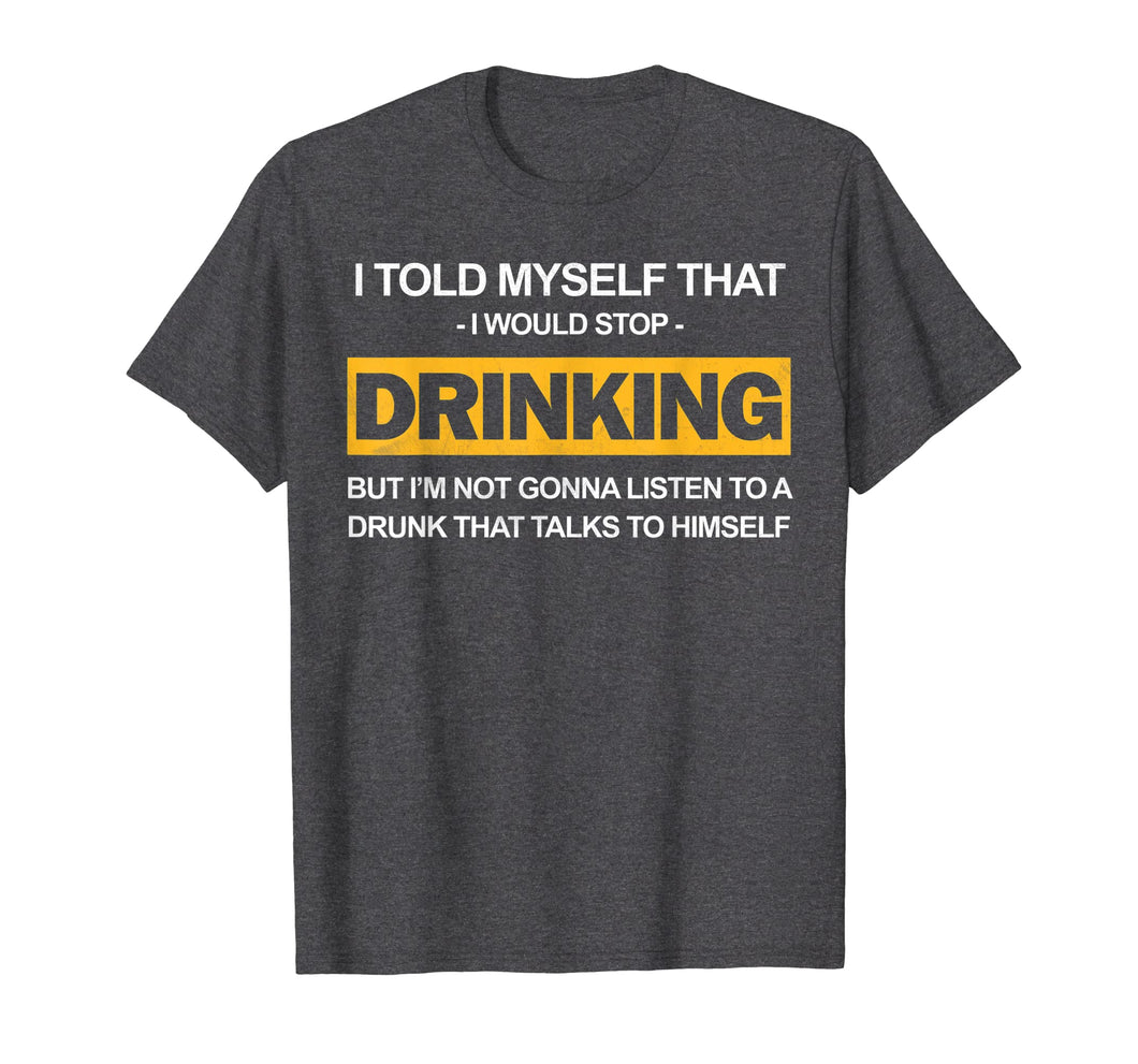Beer Shirt I Told Myself Stop Drinking