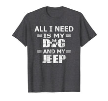 Load image into Gallery viewer, All I Need Is My Dog And My Jeep Novelty Tshirt Men Women