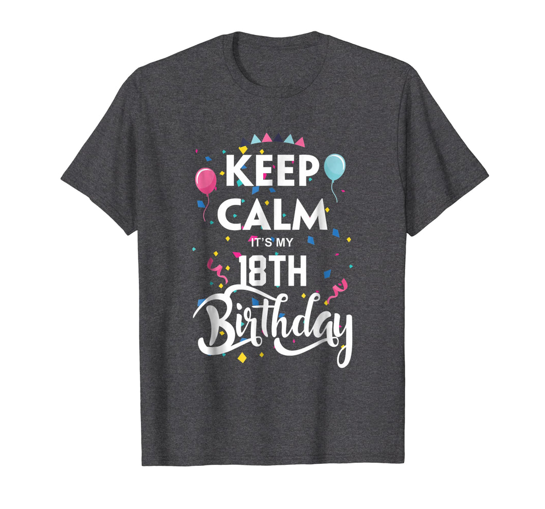 Keep Calm It's My 18Th Birthday T-Shirt 18 Years Old Shirt
