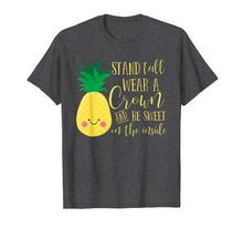 Load image into Gallery viewer, Kawaii Pineapple Stand Tall Wear A Crown And Be Sweet Shirt
