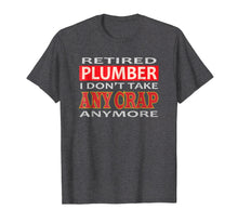 Load image into Gallery viewer, Retired Plumber I don't take Any Crap Anymore Gift  Shirt