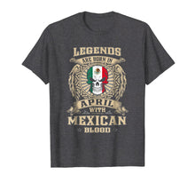 Load image into Gallery viewer, Legends Are Born In April Mexican - Mexico Shirt