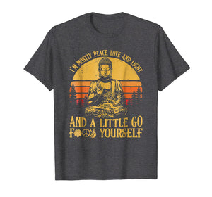 I'm mostly peace love light and a little go Yoga Shirt Gift