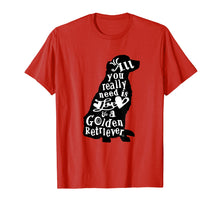 Load image into Gallery viewer, All you really need is Love & a Golden Retriever Tee Shirt