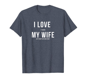Disc Golf Shirt - Funny - I Love My Wife