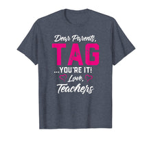 Load image into Gallery viewer, Dear Parents Tag You're It Love Teachers TShirt Funny Gift