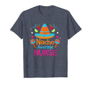 Nacho Average Nurse RN Funny Mexican Fiesta T Shirt Gift