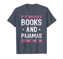 Load image into Gallery viewer, If It Involves Books and Pajamas Count Me In Funny Read Tee