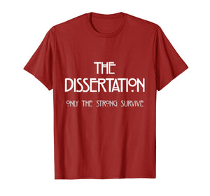 Dissertation T-Shirt - Only The Strong Survive Doctorate Tee
