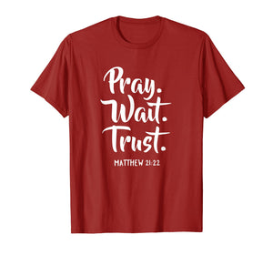 Pray Wait Trust Gospel Bible Sayings Christian T-Shirts
