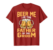 Load image into Gallery viewer, Beer Me I'm The Father Of The Groom T-shirt Grooms Dad Tee