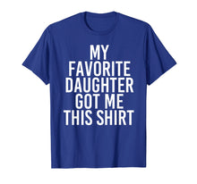 Load image into Gallery viewer, MY FAVORITE DAUGHTER GOT ME THIS SHIRT Shirt Funny Gift Idea