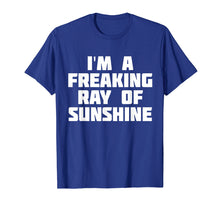 Load image into Gallery viewer, I'm A Freaking Ray Of Sunshine | Happy Sarcastic T-Shirt
