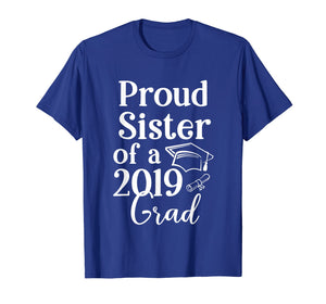 Proud Sister of a 2019 Class Graduate Family Grad Gift T-Shirt
